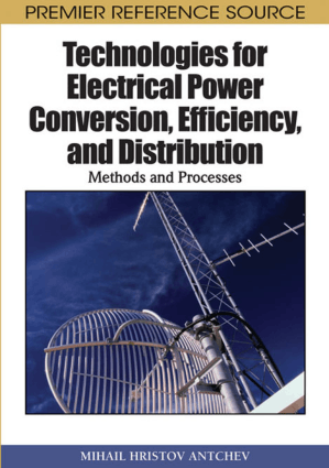 Technologies for Electrical Power Conversion, Efficiency and Distribution, Methods and Processes by Mihail Hristov Antchev