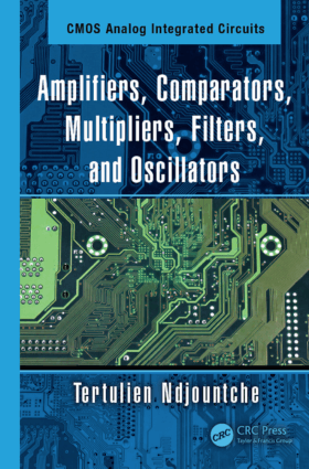 Amplifiers, Comparators, Multipliers, Filters and Oscillators by Tertulien Ndjountche