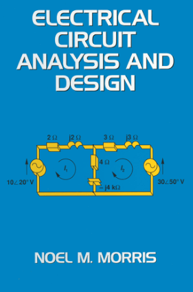 Electrical Circuit Analysis and Design by Noel M. Morris