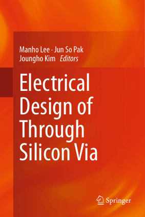 Electrical Design of Through Silicon via by Manho Lee, Jun So Pak and Joungho Kim