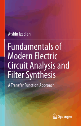 Fundamentals of Modern Electric Circuit Analysis and Filter Synthesis, a Transfer Function Approach by Afshin Izadian
