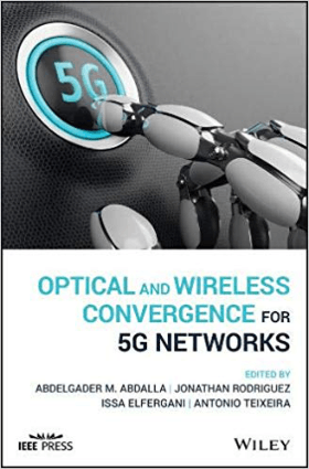 Optical and Wireless Convergence for 5G Networks by Abdelgader M. Abdalla, Jonathan Rodriguez, Issa Elfergani and Antonio Teixeira
