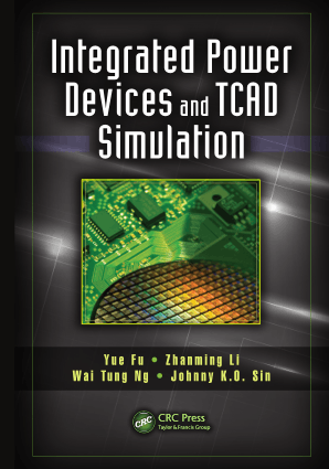 Integrated Power Devices and TCAD Simulation by Yue Fu, Zhanming Li, Wai Tung Ng and Johnny K.O. Sin