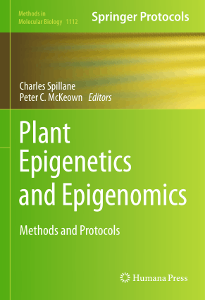 Plant Epigenetics and Epigenomics Methods and Protocols by Charles Spillane and Peter C. McKeown