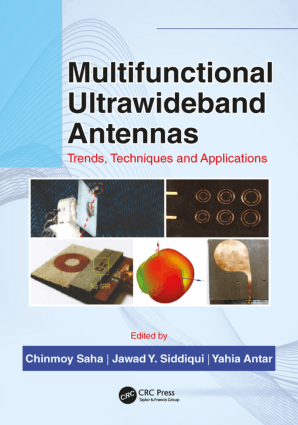 Multifunctional Ultrawideband Antennas Trends, Techniques and Applications By Chinmoy Saha, Jawad Y. Siddiqui, and Yahia M.M. Antar