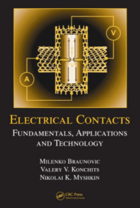 Electrical Contacts Fundamentals, Applications and Technology by Milenko Braunovic, Nikolai K. Myshkin and Valery V. Konchits