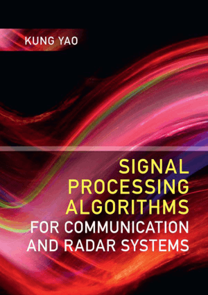 Signal Processing Algorithms for Communication and Radar Systems by Kung Yao