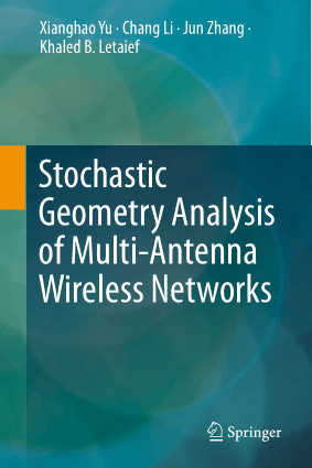 Stochastic Geometry Analysis of Multi-Antenna Wireless Networks by Xianghao Yu, Chang Li, Jun Zhang and Khaled B. Letaief