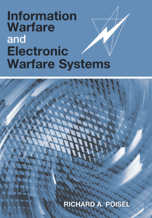 Information Warfare and Electronic Warfare Systems by Richard A. Poisel