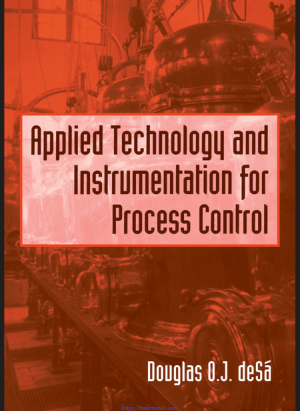 Applied Technology and Instrumentation for Process Control by Douglas O.J.Desa