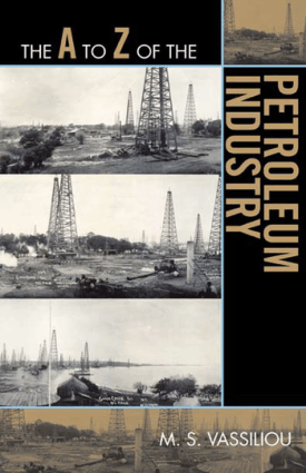 The A to Z of the Petroleum Industry by M. S. Vassiliou