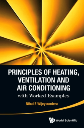 Principles of Heating, Ventilation and Air Conditioning with Worked Examples by Nihal E Wijeysundera