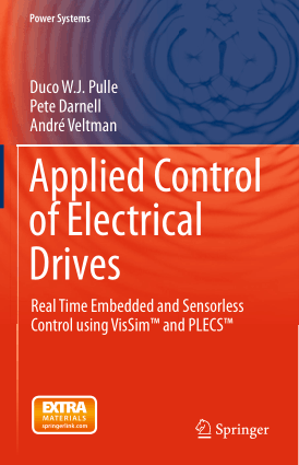 Applied Control of Electrical Drives, Real Time Embedded and Sensorless Control using VisSim and PLECS by Duco W.J. Pulle, Pete Darnell and Andre Veltman