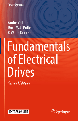 Fundamentals of Electrical Drives Second Edition by Andre Veltman, Duco W.J. Pulle and R.W. De Doncker