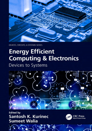 Energy Efficient Computing and Electronics Devices to Systems by Santosh K. Kurinec and Sumeet Walia