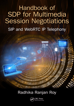 Handbook of SDP for Multimedia Session Negotiations SIP and WebRTC IP Telephony by Radhika Ranjan Roy