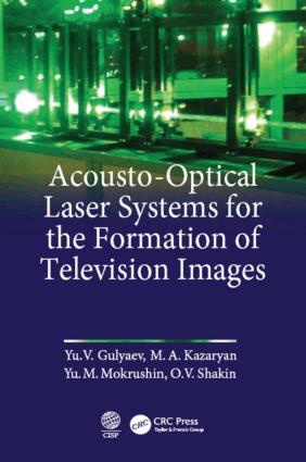 Acousto-Optical Laser Systems for the Formation of Television Images by Yu. V. Gulyaev, M. A. Kazaryan Yu. M. Mokrushin and O. V. Shakin