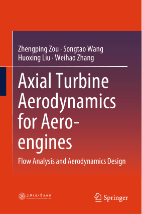 Axial Turbine Aerodynamics for Aero-Engines Flow Analysis and Aerodynamics Design By Zhengping Zou, Songtao Wang, Huoxing Liu and Weihao Zhang