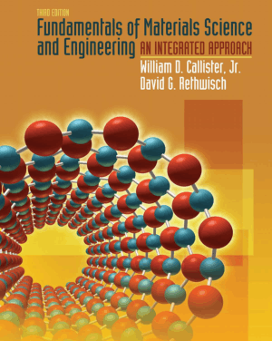 Fundamentals of Materials Science and Engineering an Integrated Approach Third Edition by William D. Callister and David G. Rethwisch