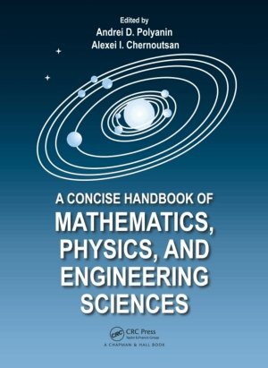 A Concise Handbook of Mathematics, Physics and Engineering Sciences by Andrei D. Polyanin and Alexei I. Chernoutsan