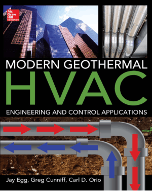 Modern Geothermal HVAC Engineering and Control Applications by Jay Egg, Greg Cunniff and Carl D. Orio