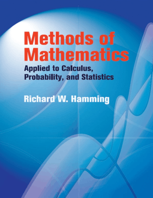 Methods of Mathematics Applied To Calculus, Probability and Statistics by Richard W. Hamming