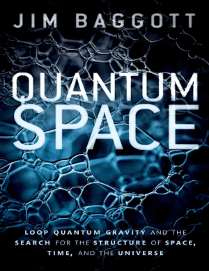 Quantum Space Loop Quantum Gravity and the Search for the Structure of Space, Time and the Universe by Jim Baggott