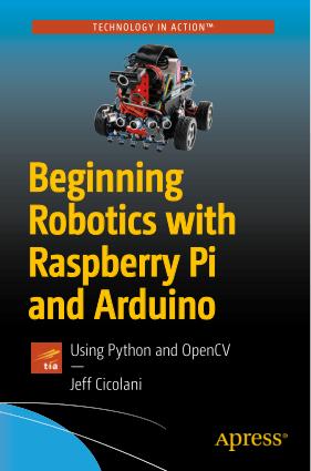 Beginning Robotics with Raspberry Pi and Arduino Using Python and OpenCV by Jeff Cicolani