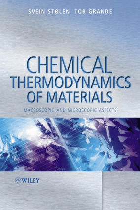 Chemical Thermodynamics of Materials Macroscopic and Microscopic Aspects by Svein Stoen, Tor Grande and Neil L. Allan