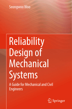 Reliability Design of Mechanical Systems A Guide for Mechanical and Civil Engineers by Seongwoo Woo