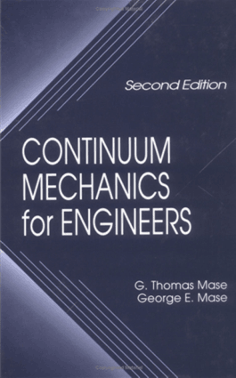 Continuum Mechanics for Engineers Second Edition by G. Thomas Mase and George E. Mase