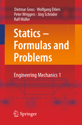 Statics-Formulas and Problems, Engineering Mechanics 1 by Dietmar Gross, Wolfgang Ehlers, Peter Wriggers,  Jorg Schroder and Ralf Muller