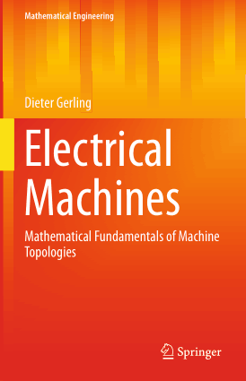 Electrical Machines Mathematical Fundamentals of Machine Topologies by Dieter Gerling
