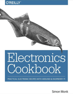 Electronics Cookbook Practical Electronic Recipes with Arduino and Raspberry Pi by Simon Monk