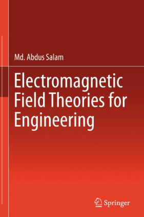Electromagnetic Field Theories for Engineering by Md. Abdus Salam