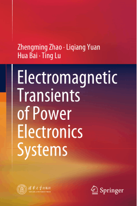 Electromagnetic Transients of Power Electronics Systems by Zhengming Zhao, Liqiang Yuan, Hua Bai and Ting Lu
