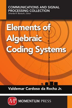 Elements of Algebraic Coding Systems by Valdemar Cardoso Da Rocha