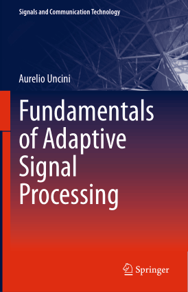 Fundamentals of Adaptive Signal Processing by Aurelio Uncini