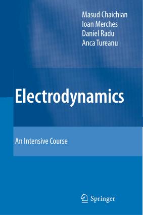 Electrodynamics an Intensive Course by Masud Chaichian, Ioan Merches, Daniel Radu and Anca Tureanu