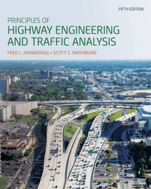 Principles of Highway Engineering and Traffic Analysis Fifth Edition by Fred L. Mannering and Scott S. Washburn