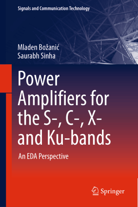 Power Amplifiers for the S-, C-, X- and Ku-bands An EDA Perspective by Mladen Bozanic and Saurabh Sinha