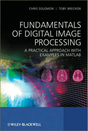 Fundamentals of Digital Image Processing a Practical Approach with Examples in MATLAB by Chris Solomon and Toby Breckon