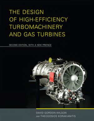 The Design of High-Efficiency Turbomachinery and Gas Turbines Second Edition, With a New Preface by David Gordon Wilson and Theodosios Korakianitis