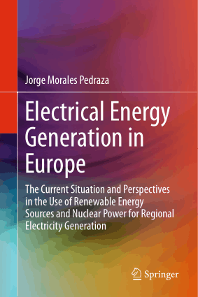 Electrical Energy Generation in Europe the Current Situation and Perspectives in the Use of Renewable Energy Sources and Nuclear Power for Regional Electricity Generation by Jorge Morales Pedraza