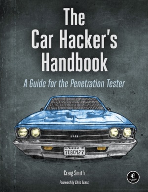 The Car Hackers Handbook a Guide for the Penetration Tester by Craig Smith