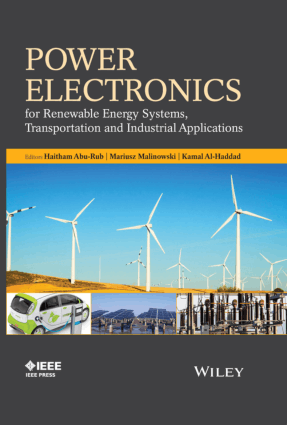 Power Electronics for Renewable Energy Systems, Transportation and Industrial Applications Edited By Haitham Abu-Rub, Mariusz Malinowski and Kamal Al-Haddad