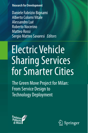 Electric Vehicle Sharing Services for Smarter Cities the Green Move Project for Milan, From Service Design To Technology Deployment by Daniele Fabrizio Bignami, Alberto Colorni Vitale, Alessandro Lue, Roberto Nocerino, Matteo Rossi and Sergio Matteo Savaresi