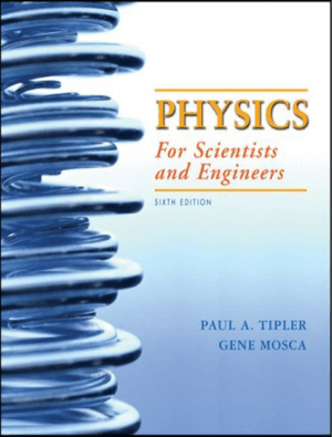 Physics for Scientists and Engineers Sixth Edition with Modern Physics by Paul A. Tipler and Gene Mosca