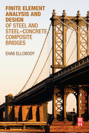 Finite Element Analysis and Design of Steel and Steel Concrete Composite Bridges by Ehab Ellobody