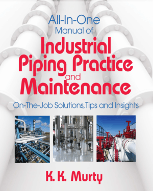 All-In-One Manual of Industrial Piping Practice and Maintenance on the Job Solutions, Tips and Insights by K. K. Murty